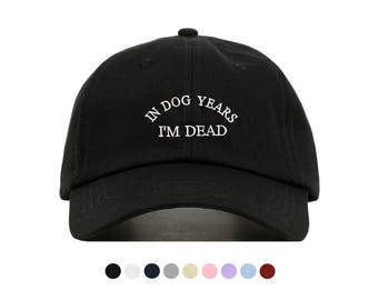 IN DOG YEARS Im Dead Baseball Hat, Embroidered Dad Cap, Funny Dog Lover Customizable Hat, Unstructured Low-Profile, Adjustable Strap Back