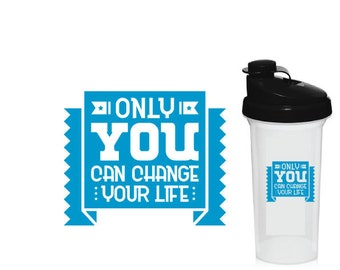 Only You Can Change Your Life Decal, Shaker Bottle, Shaker Cup Decal, Blender Bottle Decal, Car Window Decal, Motivational Decal
