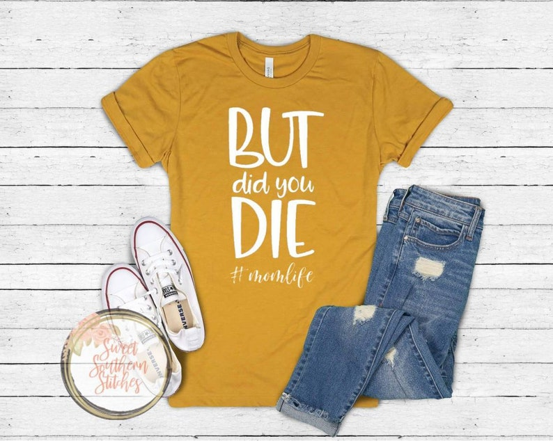 But Did You Die Tee  Mom Humor Tee  Adult Humor Tshirt  image 0