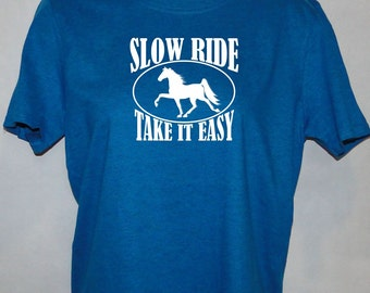 Slow Ride, Take it Easy - Tennessee Walker - Horse lover's T-shirt