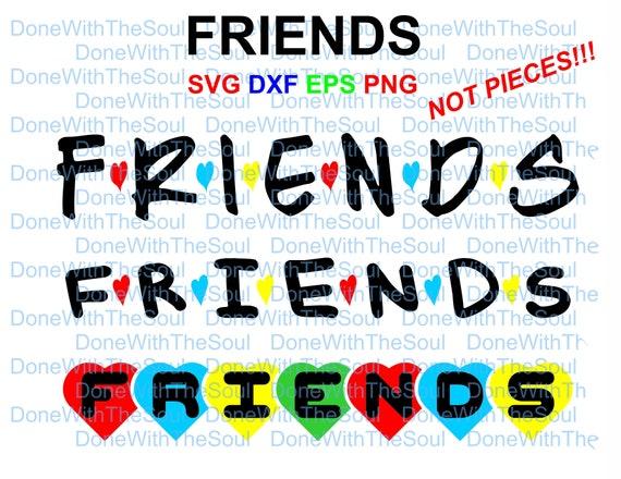Friends Svg Friends Cut File Friends Vector Galentines Etsy
