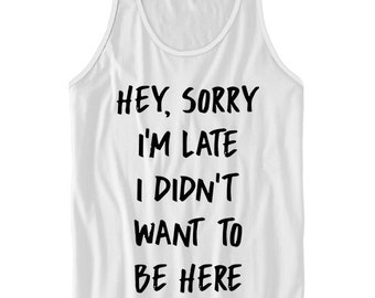 dd96061d624a0 Sorry I m Late I Didn t Want To Be Here Tank Top Funny Tanks For Men Women  Tanks Cute Gifts Plus Size Clothing S M L XL XXL Tanks With Words