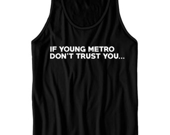 f009bcf78a1d8d Young Metro Shirts If Young Metro Don t Trust You Tank Top Funny Shirts Mens  Tees Cute Ladies Tops Cute Gifts Plus Sizes S M L XL XXL