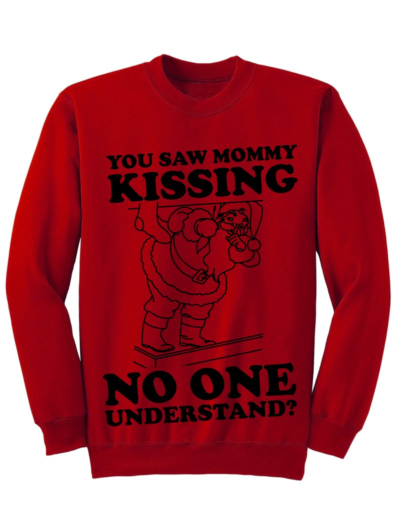 1bac297ac16b Funny Christmas Sweater Party Outfit You Saw Mommy Kissing No