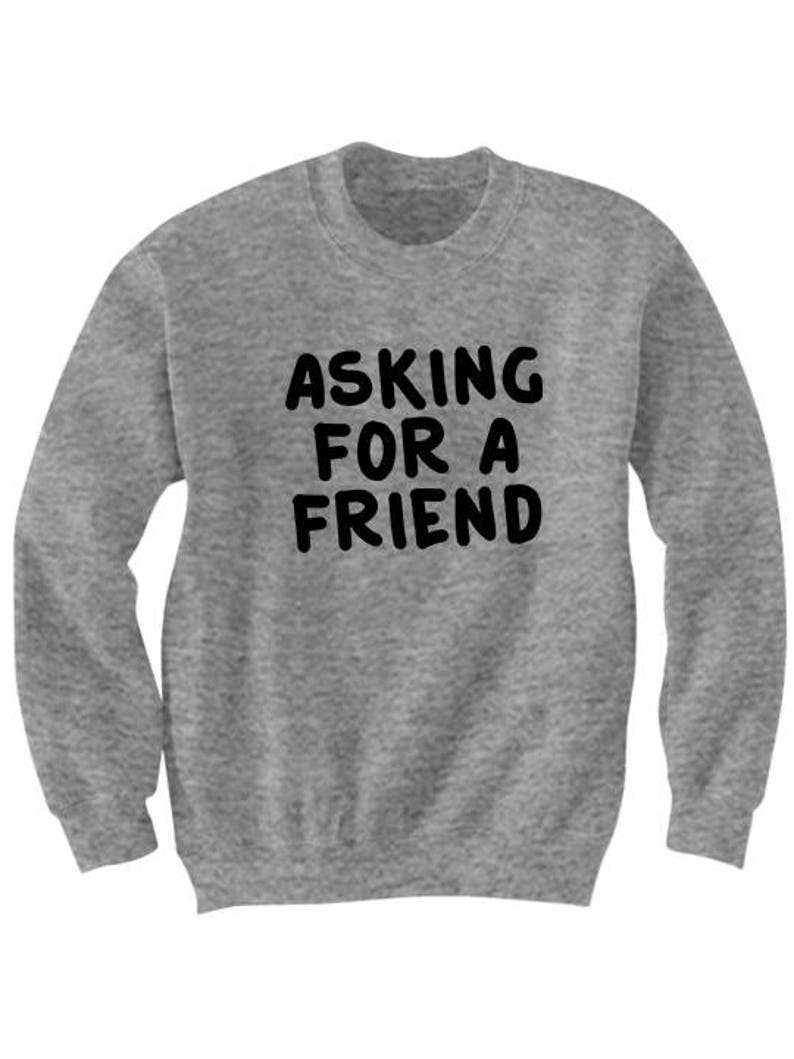 Asking For A Friend Sweater Cute Sweaters Ladies Tops Tees Mens Sweaters  Funny Shirts Stylish Sweatshirts Cheap Fashions Cute Gifts