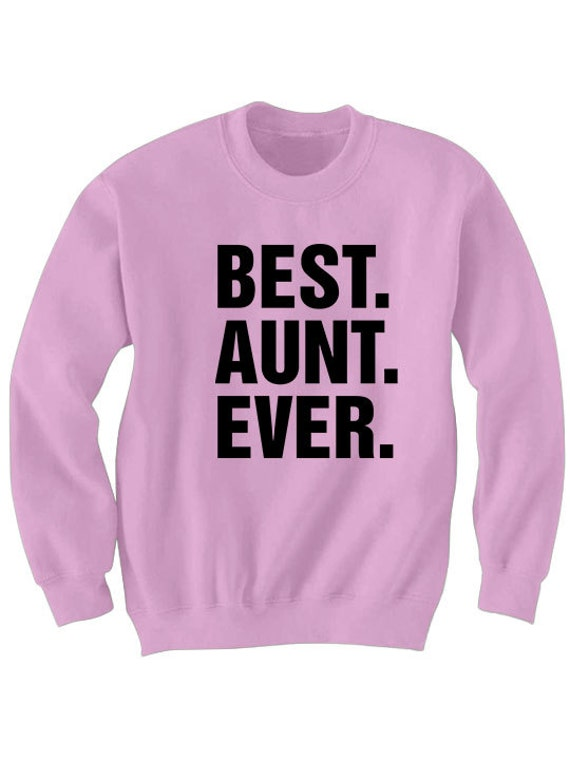 Best Aunt Ever Sweatshirt Family Gifts Birthday For