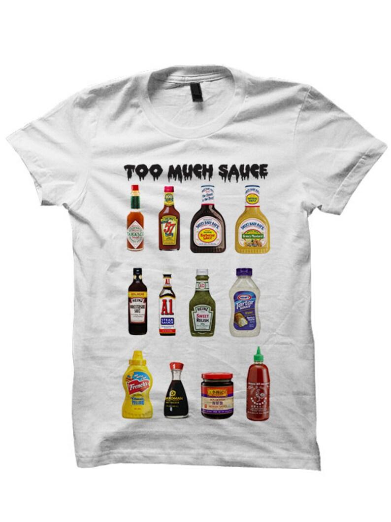e92c4704ec Too Much Sauce T-shirt Funny Tees Ladies Tops Mens Shirts Plus   Etsy