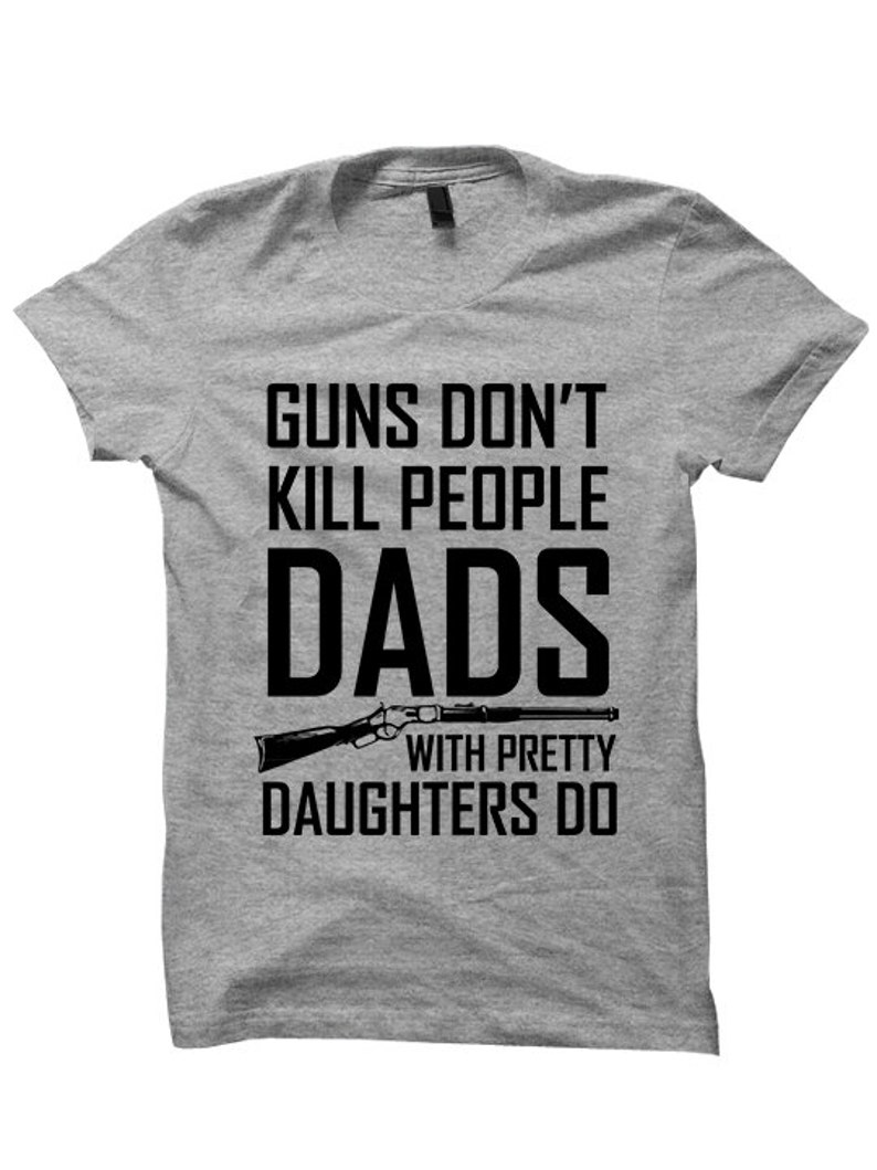 14e1e579 Guns Don't Kill People Dads With Pretty Daughters Do | Etsy