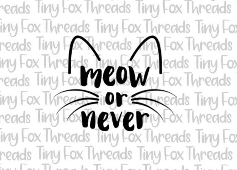 Meow or Never Cat SVG Cut File Whiskers Ears Kitty Cat Kitten image 0