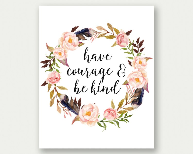 image relating to Have Courage and Be Kind Printable identify Contain Bravery And Be Form, Be Variety Printable, Consist of Braveness Print, Nursery Floral Print, Flower Printable, Nursery Wall Artwork, Cinderella Quotation
