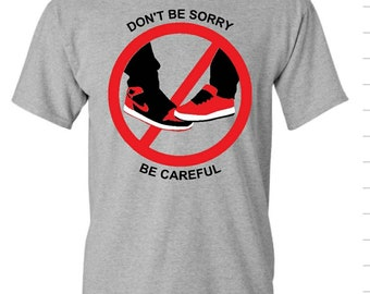 Don't Be Sorry Be Careful Gymshoe or Sneakers Lover Air Force Ones Shoe Lovers Shirt