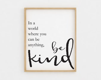 printable wall art in a world where you can be anything be kind quote be kind sign printable quotes inspirational quotes quote prints