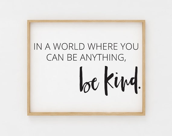 In A World Where You Can Be Anything Be Kind Sign Printable Etsy