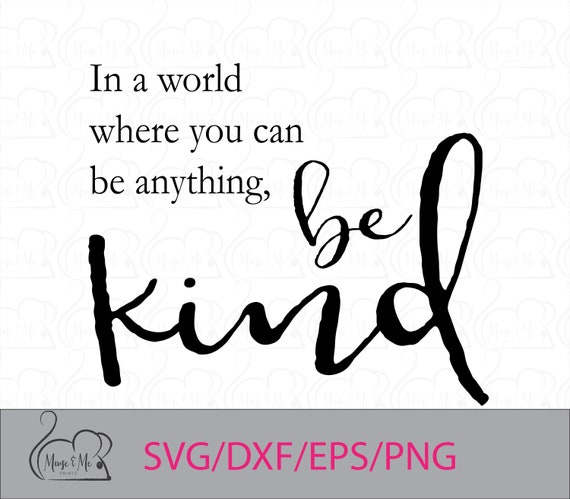 In A World Where You Can Be Anything Be Kind Quote Svg Dxf Etsy