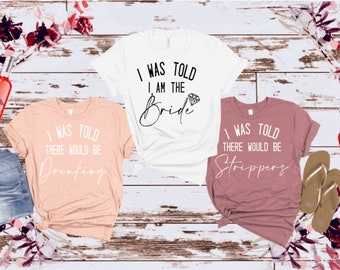 I Was Told I am The Bride, I was Told There Would Be Drinking, Group Bachelorette Party Unisex Comfy T-Shirt