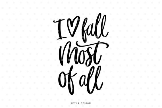 I Love Fall Most Of All Svg File Svg Files Autumn Svg Fall Etsy