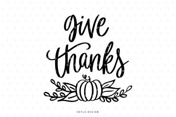 Give Thanks Svg Cut File Thanksgiving Quote Etsy