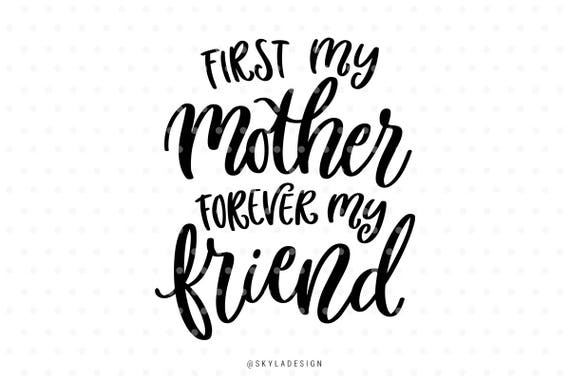 First My Mother Forever My Friend Mothersday Svg Svg File Etsy