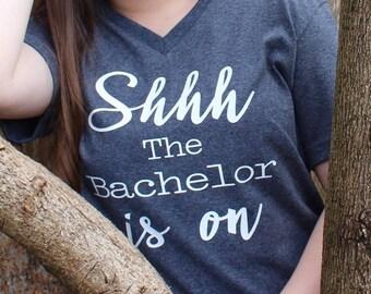 Shhhh the bachelor is on t-shirt/Bachelor tv show/ Bachelorette tv show/ Bachelor in paradise/ Bachelor games/ reality tv/Funny t-shirts