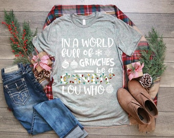 709edeb7 In A World Full Of Grinches Be A Cindy Lou Who Shirt, Holiday Shirt, Funny  Christmas Shirt, Holiday Party Tee
