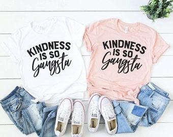 1a054ad1 Kindness Shirt, Kindness Is So Gansta Shirt, Cute Kindness Shirt, Gangster T -Shirt, Gift For Friend