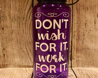 Dont Wish For It Work For It // Motivational water bottle // Gym Motivation Bottle // BPA Free bottle