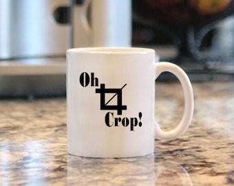 "11 oz. Ceramic Mug ""Oh Crop!"", Coffee Mug Gift, Perfect for the Photoshop Pro"