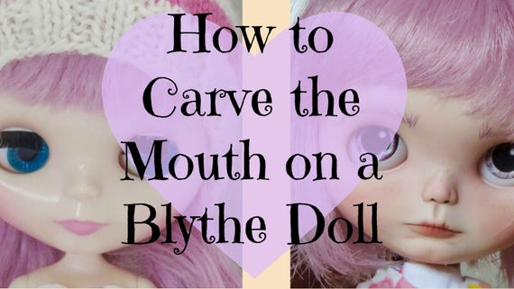 How To Carve The Lips On A Custom Blythe Doll Video Tutorial Etsy