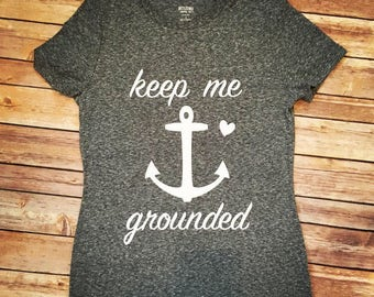 Keep Me Grounded Anchor Tee. Keep me grounded. Anchored. Anchor. Grounded.