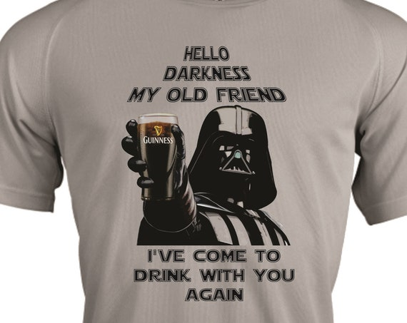Grey Star Wars shirt|Funny shirt-Star Wars|Hello darkness my old friend|Star Wars gift|-Darth Vader lovers-Guinness-Jameson