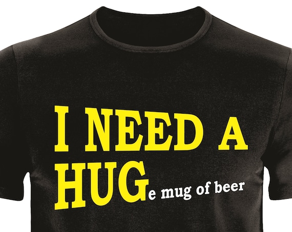 Father's day gift. I Need a Hug. Funny beer lovers |T-shirt to 6XL|Beer lovers gift|T-shirt-for him