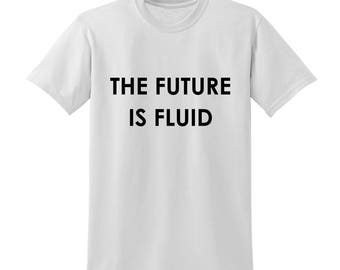 The Future Is Fluid Slogan Tshirt Lesbian Gay Bi Transgender Non-Binary LGBT