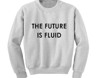 The Future Is Fluid Slogan Sweatshirt Lesbian Gay Bi Transgender Non-Binary LGBT
