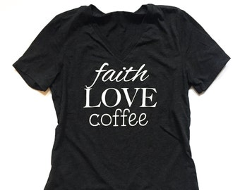 Faith Love Coffee V-Neck Tee | relaxed fit | women's tees | coffee shirt | shirts with sayings | religious shirts