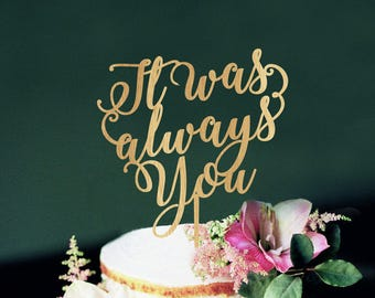 It Was Always You Wedding Cake topper Always custom made wedding cake topper unique wedding toppers Wooden Cake Topper Gold