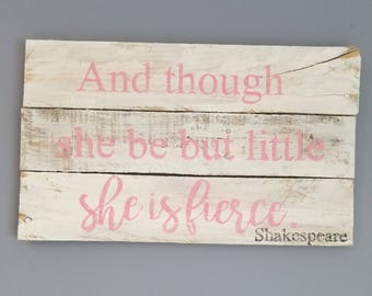 Rustic nursery, baby girl, And though she be but little she is fierce rustic pallet wood sign, gift for baby girl