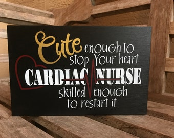 Cute enough to stop your heart/skilled enough to restart it/Cardiac Nurse/Hand painted Sign/Nurse gift/shelf sitter/Wood sign/Heart/Medical
