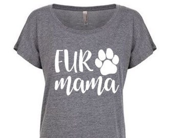 Fur Mama shirt, Dog mama shirt, Dog mom shirt, Cat mama shirt, Dog mom, Cat mama, Dog lover gift, Cat lover gift, Dolman,  SHIPS IN 1-2 DAYS
