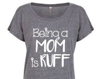Being a mom is ruff shirt, Fur mama shirt, Dog mom shirt, Dog mama shirt, Dog lover shirt, Gift for her, Mother's Day gift, Dolman