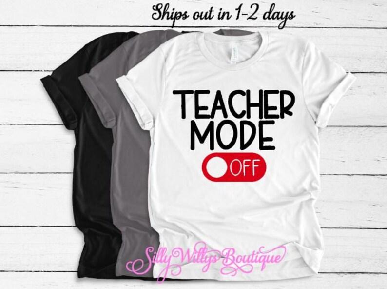 542cefe765c6e Teacher mode off shirt, Last day of school shirt, Teacher shirt, Gift for  Teacher, Teacher gift, End of school shirt for teacher