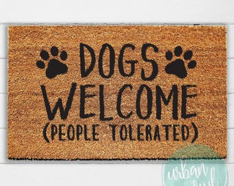 Charmant Quick View. More Colors. Dogs Welcome (People Tolerated) Doormat ...