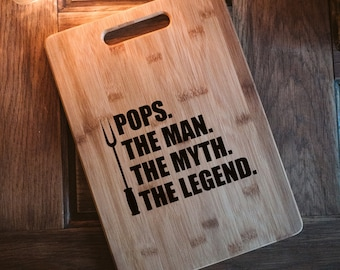 POPS DAD PAPA the man the myth the legend Gift for Dad, Father's Day,  housewarming, engraved wood cutting board, carving board