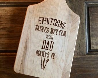 Gift for Dad, Father's Day,  housewarming, engraved wood cutting board, carving board , Everything tastes better when Dad makes it