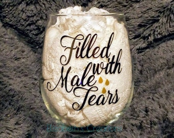 Filled With Male Tears Stemless Wine Glass, Funny Wine Glass, Stemless Wine Glass For Mom, Gift For Mom, Gift For Sister, Wine Glass Gift