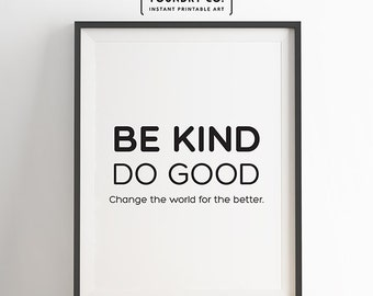 Be kind. Do good. Printable Modern Inspirational Quote // Typography Wall Art Decor - INSTANT DOWNLOAD Print