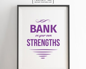 Bank on your strengths. Printable Modern Inspirational Quote // Typography Wall Art Decor - INSTANT DOWNLOAD Print