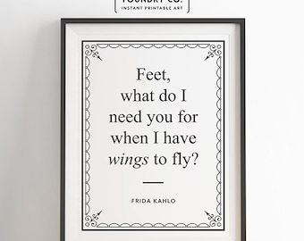 """Frida Kahlo - """"Feet, what do I need you for when I have wings to fly?"""" Printable Inspirational Quote // Wall Decor - INSTANT DOWNLOAD Print"""