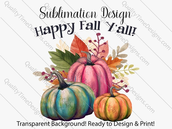 Sublimation Transfer Design for Printing - Pumpkin Trio Happy Fall Y All Watercolor 001 - by Quality Time Designs