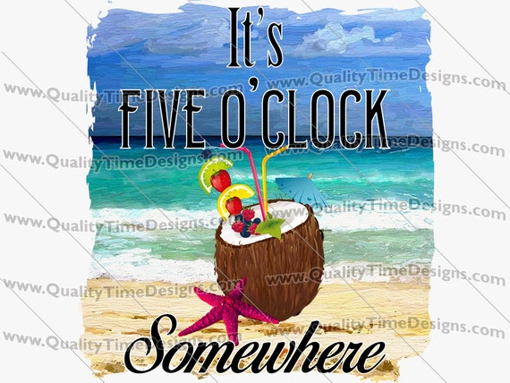 Clipart Sublimation Transfer Design - Its 5 o'clock somewhere 101 - by Quality Time Designs