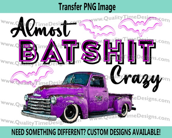 Happy Halloween - almost batshit crazy 101 - Sublimation Transfer Design by Quality Time Designs